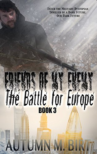 The Battle for Europe: Military Dystopian Thriller (Friends of my Enemy Book 3)