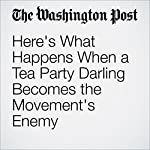 Here's What Happens When a Tea Party Darling Becomes the Movement's Enemy | Catherine Ho