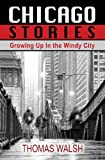 Chicago Stories - Growing up in the Windy City, Thomas Walsh, 1456616218
