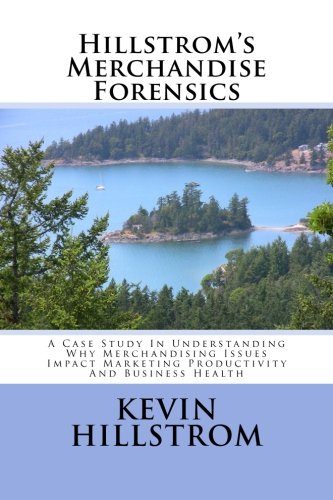 Hillstrom's Merchandise Forensics: A Case Study In Understanding Why Merchandising Issues Impact Marketing Productivity And Business Health pdf