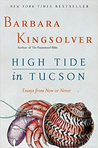 high tide in tucson essays from now or never barbara kingsolver  high tide in tucson essays from now or never barbara kingsolver 9780060927561 com books