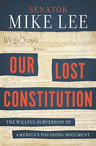 Our Lost Constitution: The Willful Subversion of America's Founding Document