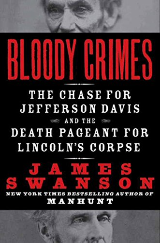 Read Online Bloody Crimes: The Chase for Jefferson Davis and the Death Pageant for Lincoln's Corpse pdf