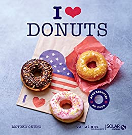 I love Donuts - Variations gourmandes (French Edition) by [SAKAI-YAJIMA, Lelia, OKUNO, Motoko]