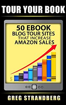 Tour Your Book: 50 eBook Blog Tour Sites That Increase Amazon Sales by [Strandberg, Greg]