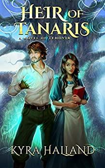 Heir of Tanaris (Tales of Tehovir Book 3) by [Halland, Kyra]