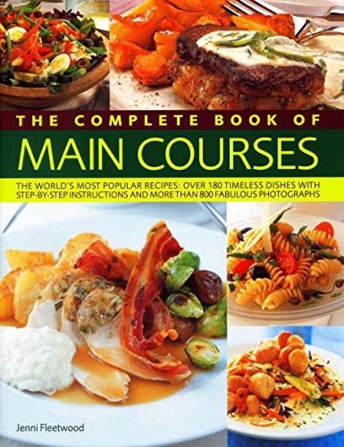 Complete Book of Main Courses: A Superb Collection of 180 All-Time Favourite Recipes with Step-By-Step Instructions and 750 Colour Photographs