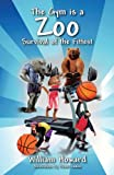The Gym Is a Zoo, William Howard, 1478714158
