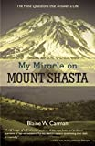 My Miracle on Mount Shasta: The Nine Questions that Answer a Life