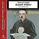 Adolf Hitler Teil 2: Die Jahre von 1939-1945 (Menschen, Mythen, Macht) Hörbuch von Clemens von Lengsfeld Gesprochen von: Gert Heidenreich