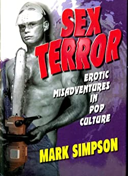 Sex Terror:  Erotic Misadventures in Pop Culture (English Edition) por [Simpson, Mark]
