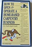 How to Open and Operate a Home-Based Carpentry Business, Charles R. Self, 1564405079