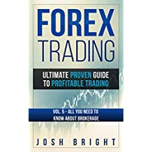 Forex Trading: Ultimate Proven Guide to Profitable Trading: Volume 5 - All you need to know about Brokerage