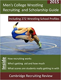 Men's College Wrestling Recruiting and Scholarship Guide: Including 272 Wrestling School Profiles by Review Cambridge Recruiting (2015-02-07)