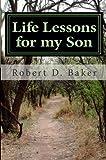 Life Lessons for my Son, Robert Baker, 1466448660