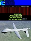 Military Intelligence Technology of the Future (Library of Future Weaponry)