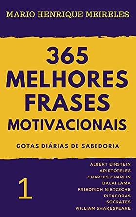 365 Melhores Frases Motivacionais Gotas Diárias De Sabedoria Vol 1 Para Profissionais E Amam Compartilhar Inspiração E Motivação