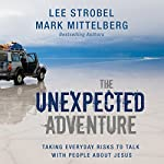 The Unexpected Adventure: Taking Everyday Risks to Talk with People about Jesus | Lee Strobel