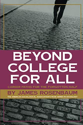 Beyond College For All: Career Paths for the Forgotten Half (American Sociological Association's Rose Series)