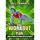 The Home Workout Plan: How to Master Push-Ups in 30 Days (Fitness Short Reads Book 1)