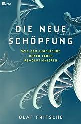 Die neue Schöpfung: Wie Gen-Ingenieure unser Leben revolutionieren