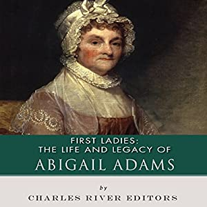 First Ladies: The Life and Legacy of Abigail Adams Audiobook