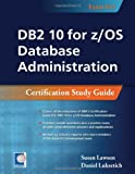 DB2 10 for Z/OS Database Administraion, Susan Lawson and Daniel Luksetich, 1583473696
