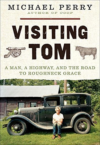 Image of Visiting Tom: A Man, a Highway, and the Road to Roughneck Grace
