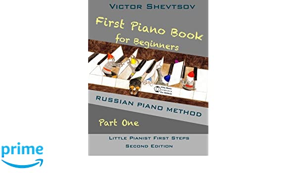 First piano book for beginners russian piano method little pianist first piano book for beginners russian piano method little pianist first steps victor shevtsov 9781503249967 amazon books fandeluxe Choice Image