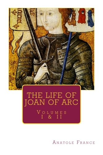 THE LIFE OF JOAN OF ARC by ANATOLE FRANCE, Volumes I & II (Thais France)