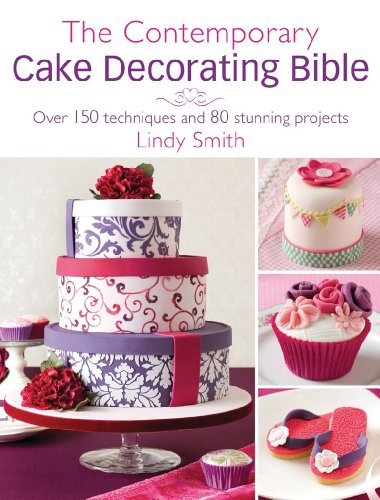 Contemporary Cake - The Contemporary Cake Decorating Bible: Over 150 techniques and 80 stunning projects