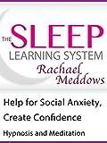 Help for Social Anxiety, Create Confidence, Hypnosis & Meditation (The Sleep Learning System with Rachael Meddows)