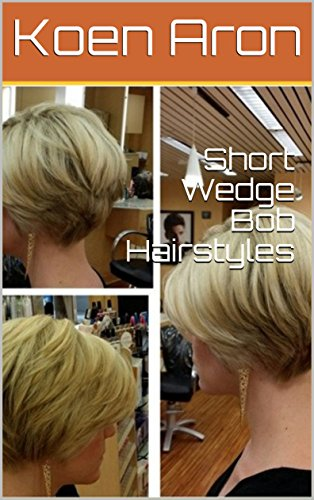 Short Wedge Bob Hairstyles Kindle Edition By Koen Aron