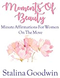 Moments Of Beauty: Minute Affirmations For Women On The Move