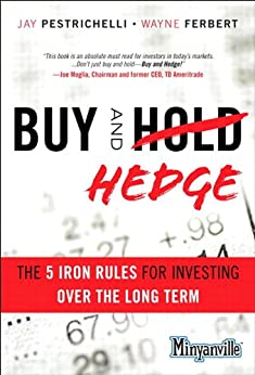 Buy and Hedge: The 5 Iron Rules for Investing Over the Long Term (Minyanville Media) by [Pestrichelli, Jay, Ferbert, Wayne]
