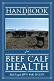 img - for Handbook for Beef Calf Health book / textbook / text book
