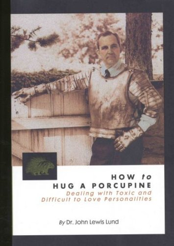 How To Hug A Porcupine Dealing With Book By John Lewis Lund