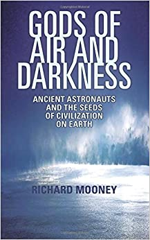 Gods of Air and Darkness: Ancient Astronauts and the Seeds of Civilization on Earth