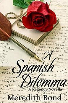 A Spanish Dilemma: A Regency Novella (Merry Men Series) by [Meredith Bond]