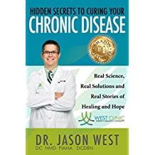 Hidden Secrets To Curing Your Chronic Disease: Real Science, Real Solutions and Real Stories of Healing and Hope