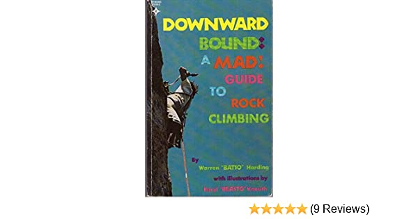 Downward Bound: A Mad Guide to Rock Climbing: Warren, Harding: 9780132188753: Amazon.com: Books