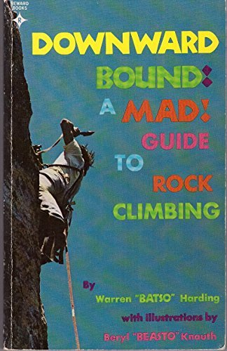 Downward Bound: A Mad Guide to Rock Climbing Paperback – January, 1976
