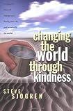 Changing the World Through Kindness, Steve Sjogren, 0830736727