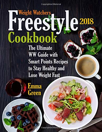 Weight Watchers Freestyle 2018 Cookbook: The Ultimate WW Guide with Smart Points Recipes to Stay Healthy and Lose Weight Fast