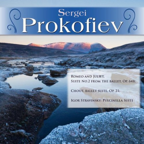 Sergei Prokofiev: Romeo and Juliet, Suite No.2 from the ballet, Op. 64b; Chout, ballet suite, Op. 21; Igor Stravinsky: Pulcinella Suite