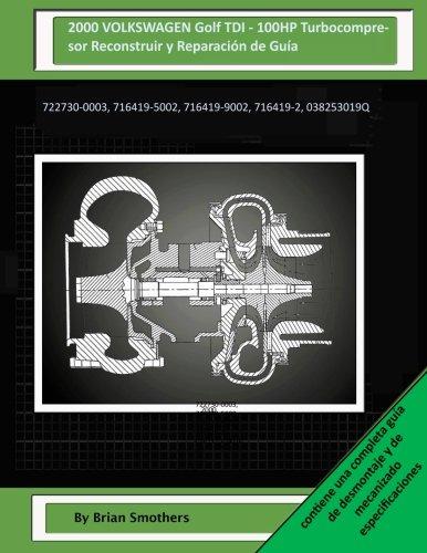 Descargar Libro 2000 Volkswagen Golf Tdi - 100hp Turbocompresor Reconstruir Y Reparación De Guía: 722730-0003, 716419-5002, 716419-9002, 716419-2, 038253019q Brian Smothers