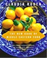 The New Book of Middle Eastern Food: The Classic Cookbook, Expanded and Updated, with New Recipes and Contemporary Variations on Old Themes