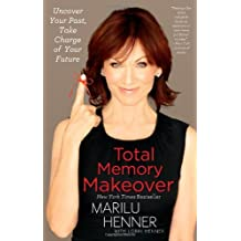 By Marilu Henner - Total Memory Makeover: Uncover Your Past, Take Charge of Your Future