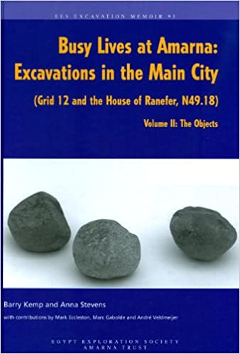 Book Busy Lives at Amarna: Excavations in the Main City (Grid 12 and the House of Ranefer, N49.18). Volume II: The Objects (Excavation Memoirs)