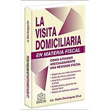 LA VISITA DOMICILIARIA EN MATERIA FISCAL 2018: Como atender adecuadamente una revisión fiscal